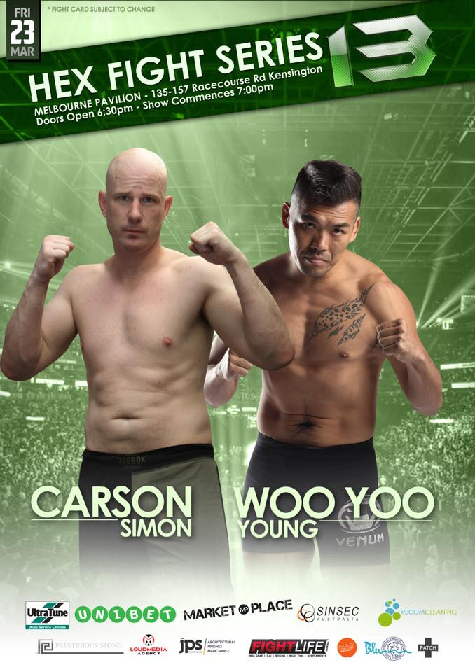 Hex Fight Series brings us an exciting Middleweight clash as Simon Carson takes on Young Woo Yoo. </p> <p>Simon Carson burst onto the professional MMA scene in impressive fashion when he won his pro debut via 1st round TKO. The Absolute MMA and Conditioning prospect now looks to show the fans more of those skills when he makes his Hex Fight Series debut on March 23rd. </p> <p>Young Woo Yoo is also used to achieving his victories in quick fashion. Both of Yoo's two professional wins have come via 1st round stoppage. Now, the South Korean warrior will attempt to silence the hometown crowd with another thrilling victory, when he makes his debut on The Big Stage of Australian MMA. </p> <p>Don't miss this battle between two exciting Middleweight's on March 23rd.