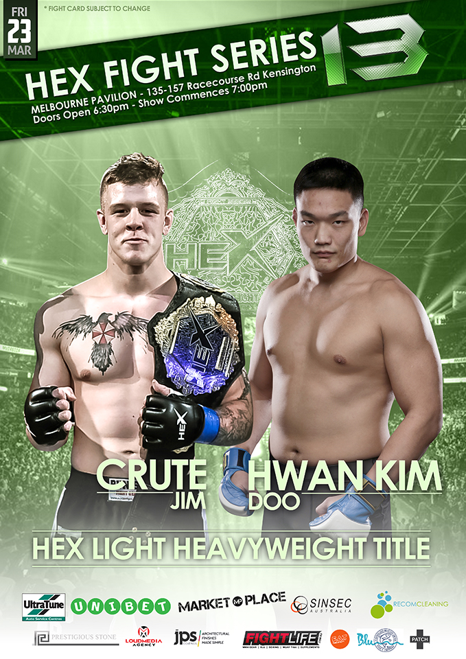"Hex Fight Series 13 brings us a tantalizing Light Heavyweight Title fight as The Brute Jimmy Crute takes on Doo Hwan Kim.</p> <p>Hex's reigning Light Heavyweight Champion Jimmy ""The Brute"" Crute has looked unstoppable thus far in his MMA career. The young superstar is being watched closely by UFC scouts and boasts an undefeated record, which has seen him crush all of his 6 opponents, while finishing 4 of them inside the very 1st round. Now, ""The Brute"" will look to put on one more dominant performance and earn himself a UFC contract, when he defends his Light Heavyweight Gold against a dangerous challenger from across the ocean.</p> <p>Doo 'The Rhino"" Hwan Kim will make the trip from his home in South Korea to challenge Crute for the Light Heavyweight Championship. Kim has proven himself as a powerful competitor during his professional MMA career, with 5 of his 9 wins coming via stoppage, 3 of those in the very 1st round. Now, this Korean National Jiu-Jitsu Champion will look to impose his dangerous skill set on Crute, and snatch the Hex Title, when he makes his debut on the Big Stage of Australian MMA.</p> <p>Don't miss this bone crunching clash for the Hex Light Heavyweight Championship on March 23rd."