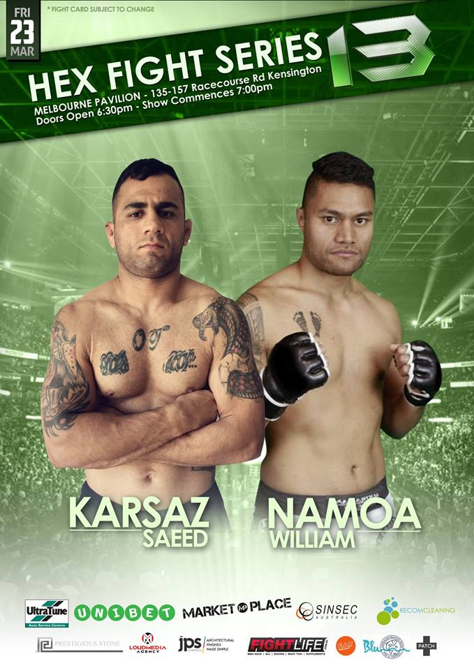 "Hex Fight Series 13 brings us a thrilling Welterweight clash as William Namoa meets Saeed Karsaz.</p> <p>William ""The Tongan Ninja"" Namoa returns to the Hex cage fresh off a devastating knockout victory over Ryan Barry at Hex 11. With 2 of his 3 wins coming via stoppage, The Australian Top Team prospect has looked outstanding of late. Now, the Sydney native looks to return to Melbourne to show off more of his well-rounded skills.</p> <p>Saeed ""The King"" Karsaz is will be out for revenge when he returns to Hex on March 23rd. The last time this Iranian born warrior competed in the Hex cage, he suffered a loss to William Namoa's stable mate, Joshua Togo. Karsaz, who trains with UFC standout Jake Mathews, went into that bout fresh off a 1st round submission victory at Hex 6. Now, ""The King"" looks to get back to his winning ways, when he returns to the Big Stage of Australian MMA with a vengeance.</p> <p>Don't miss this thrilling battle at Hex Fight Series 13."